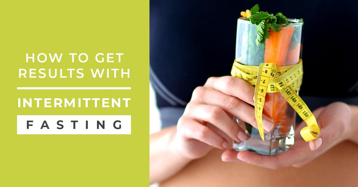 How to Get Results with Intermittent Fasting for Weight Loss