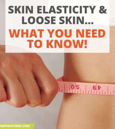 Skin Elasticity and Loose Skin - What You Need To Know